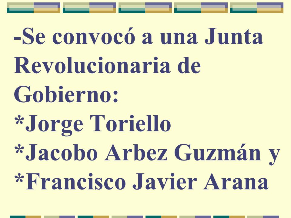 -Se convocó a una Junta Revolucionaria de Gobierno:. Jorge Toriello