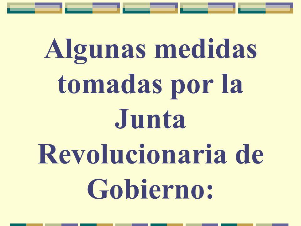 Algunas medidas tomadas por la Junta Revolucionaria de Gobierno:
