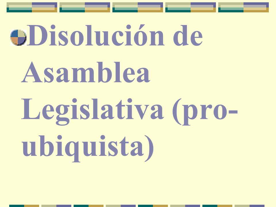Disolución de Asamblea Legislativa (pro-ubiquista)