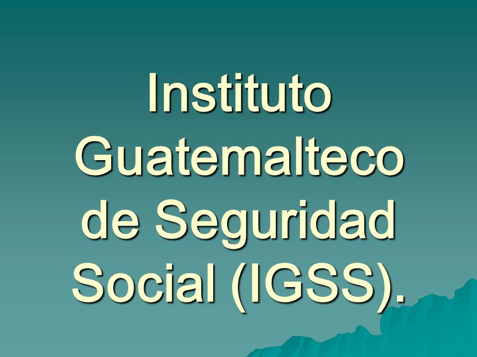 Instituto Guatemalteco de Seguridad Social (IGSS).