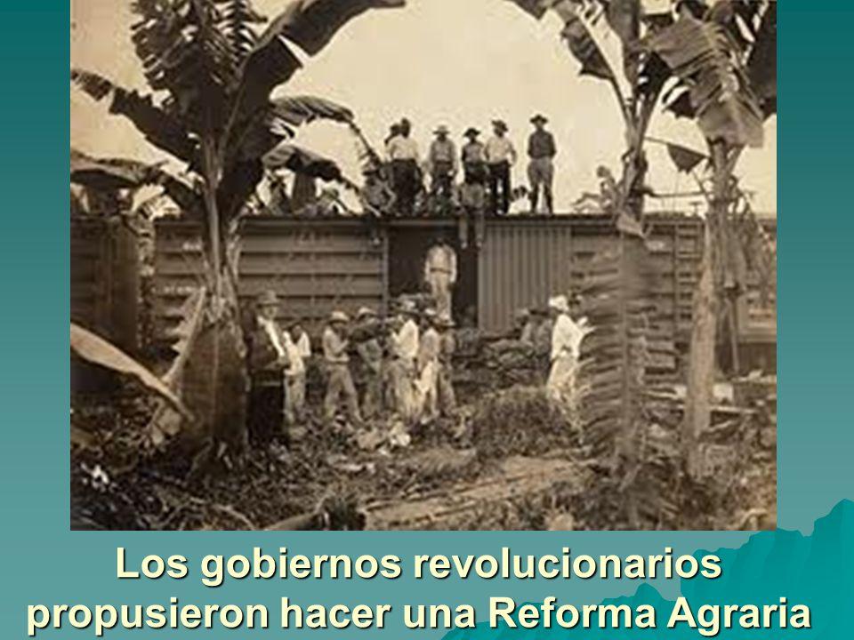 Los gobiernos revolucionarios propusieron hacer una Reforma Agraria
