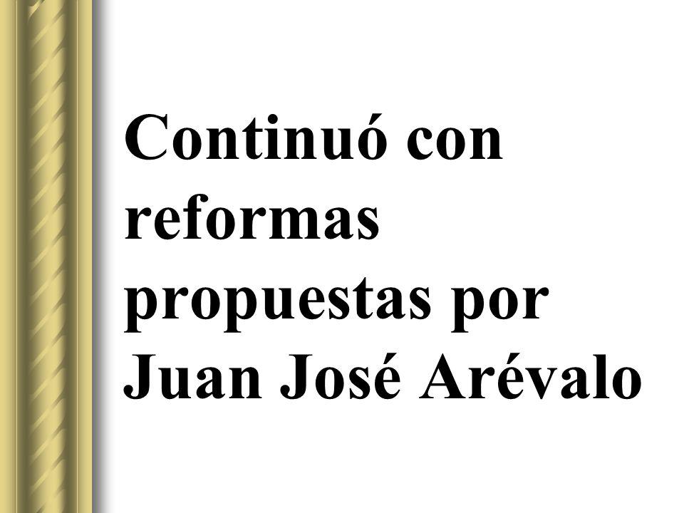 Continuó con reformas propuestas por Juan José Arévalo