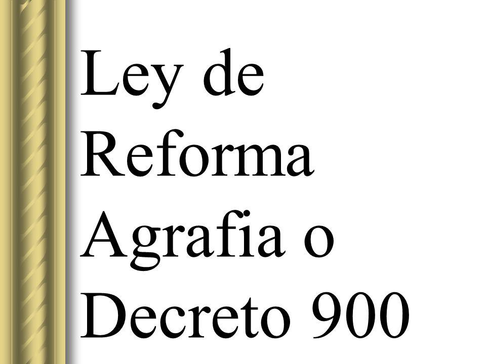 Ley de Reforma Agrafia o Decreto 900