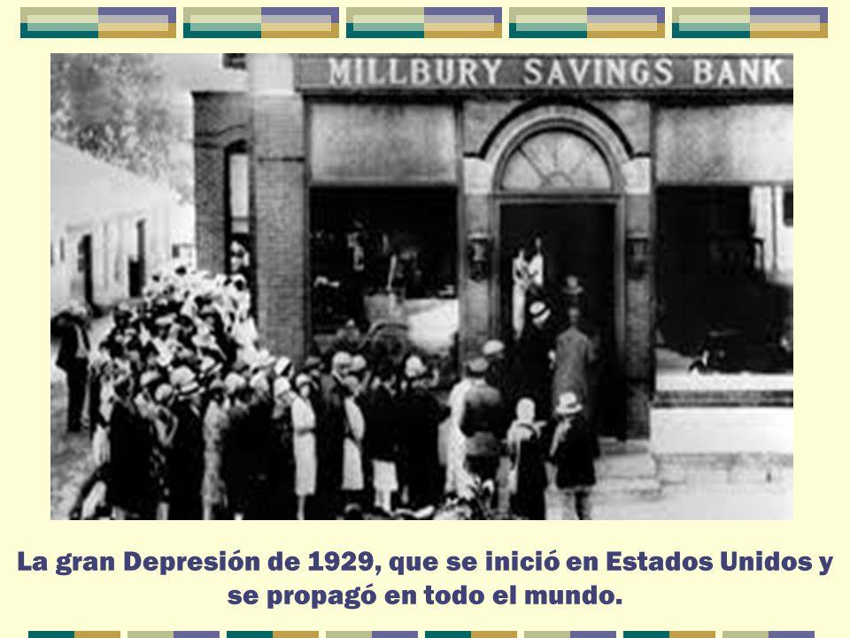 La gran Depresión de 1929, que se inició en Estados Unidos y se propagó en todo el mundo.
