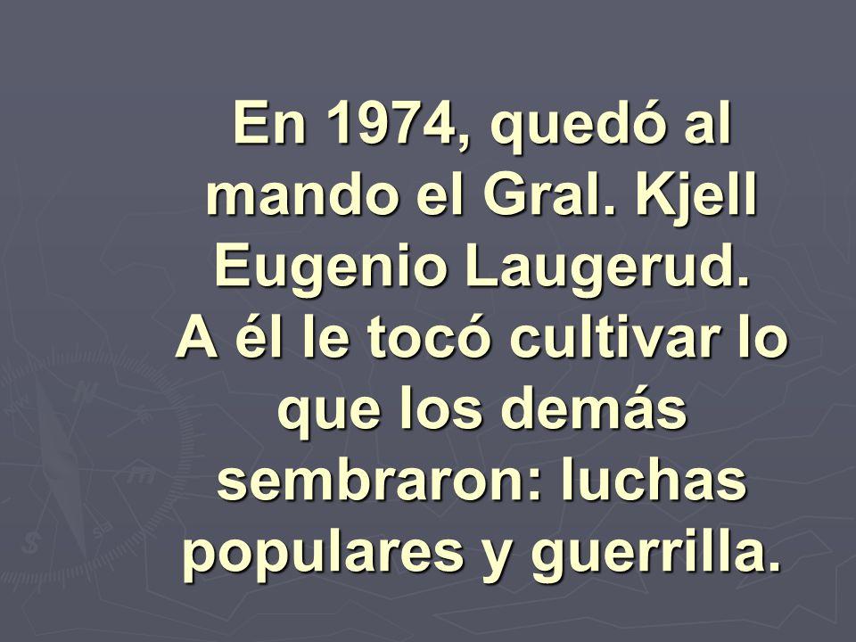 En 1974, quedó al mando el Gral. Kjell Eugenio Laugerud