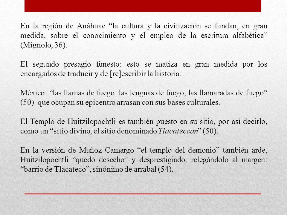 En la región de Anáhuac la cultura y la civilización se fundan, en gran medida, sobre el conocimiento y el empleo de la escritura alfabética (Mignolo, 36).