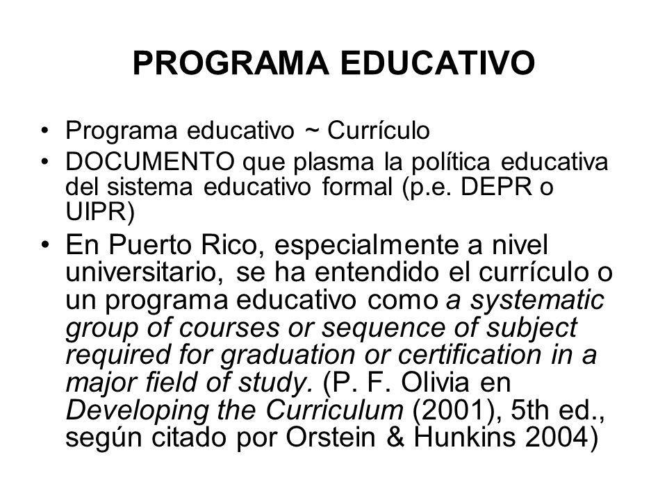 PROGRAMA EDUCATIVO Programa educativo ~ Currículo. DOCUMENTO que plasma la política educativa del sistema educativo formal (p.e. DEPR o UIPR)