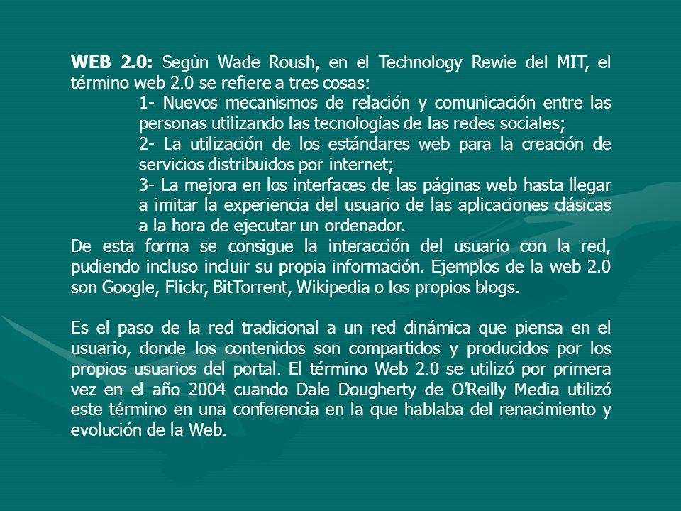 WEB 2.0: Según Wade Roush, en el Technology Rewie del MIT, el término web 2.0 se refiere a tres cosas: