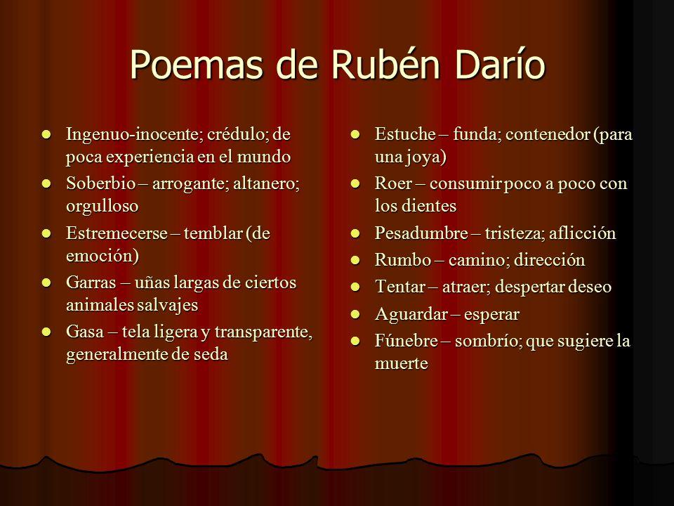 Poemas de Rubén Darío Ingenuo-inocente; crédulo; de poca experiencia en el mundo. Soberbio – arrogante; altanero; orgulloso.