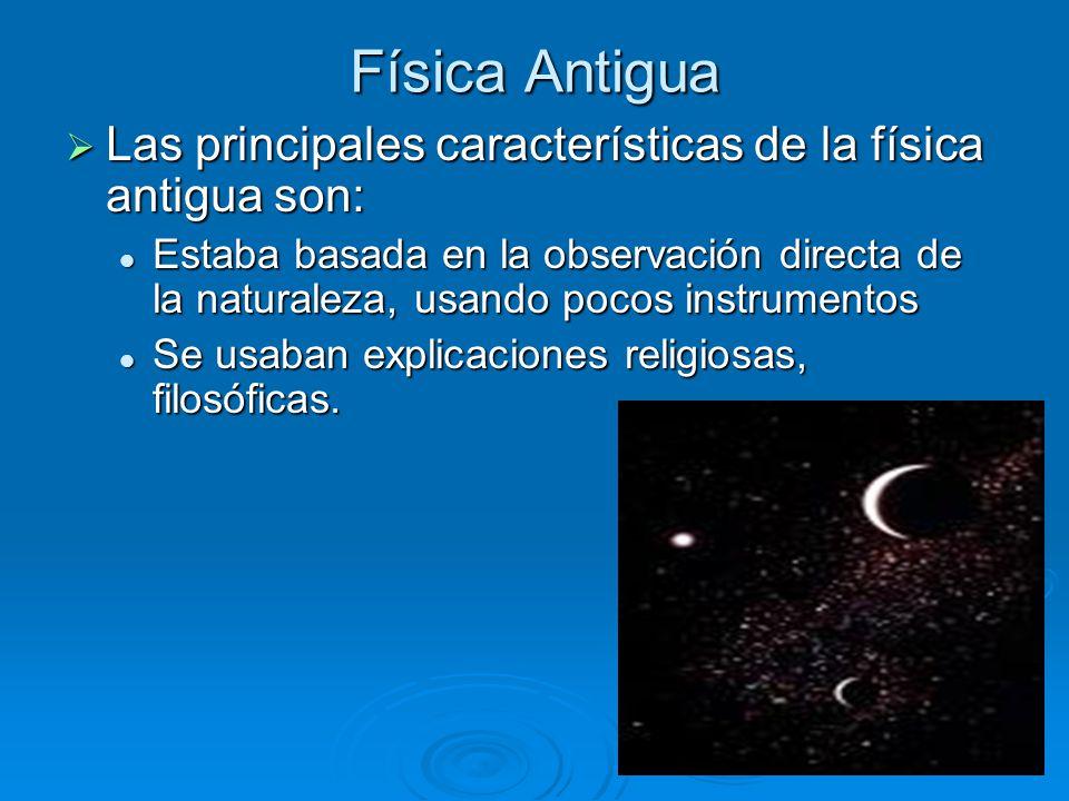Física Antigua Las principales características de la física antigua son: