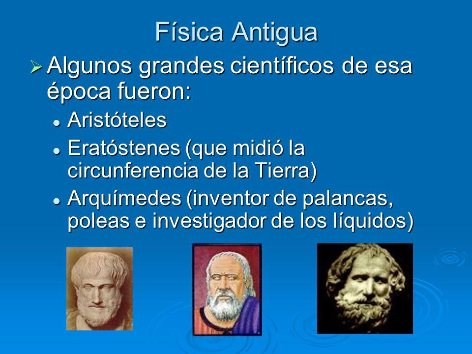 Física Antigua Algunos grandes científicos de esa época fueron:
