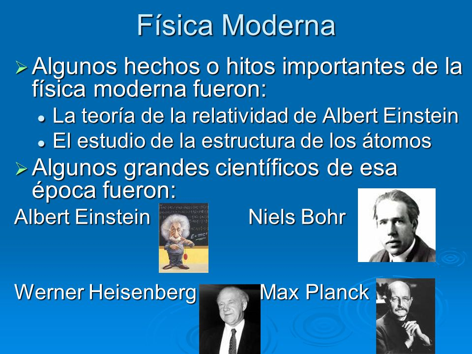Física Moderna Algunos hechos o hitos importantes de la física moderna fueron: La teoría de la relatividad de Albert Einstein.