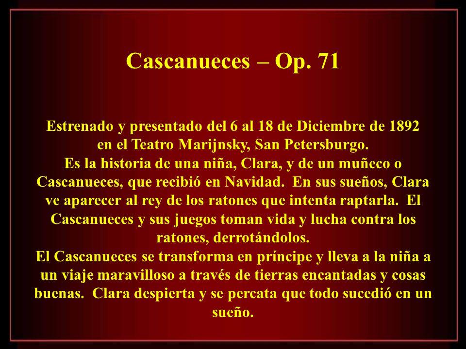 Cascanueces – Op. 71 Estrenado y presentado del 6 al 18 de Diciembre de 1892. en el Teatro Marijnsky, San Petersburgo.