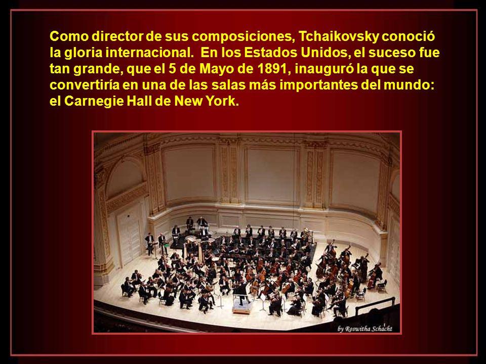 Como director de sus composiciones, Tchaikovsky conoció la gloria internacional.