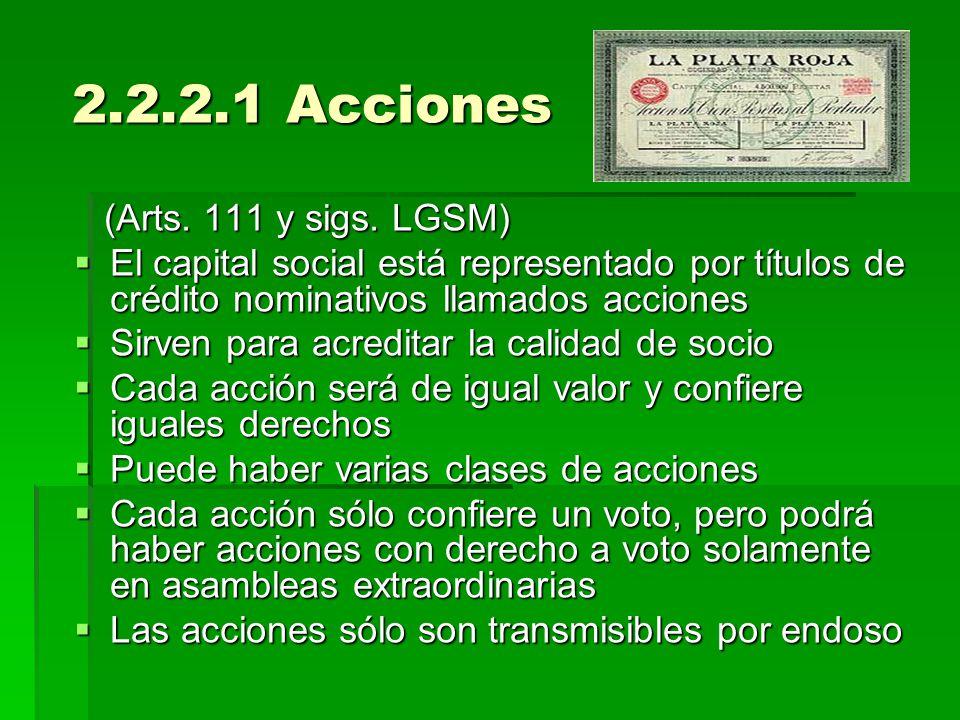 2.2.2.1 Acciones (Arts. 111 y sigs. LGSM) El capital social está representado por títulos de crédito nominativos llamados acciones.