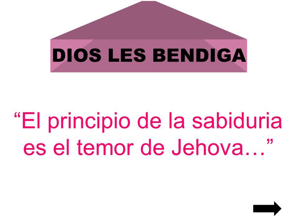 El principio de la sabiduria es el temor de Jehova…