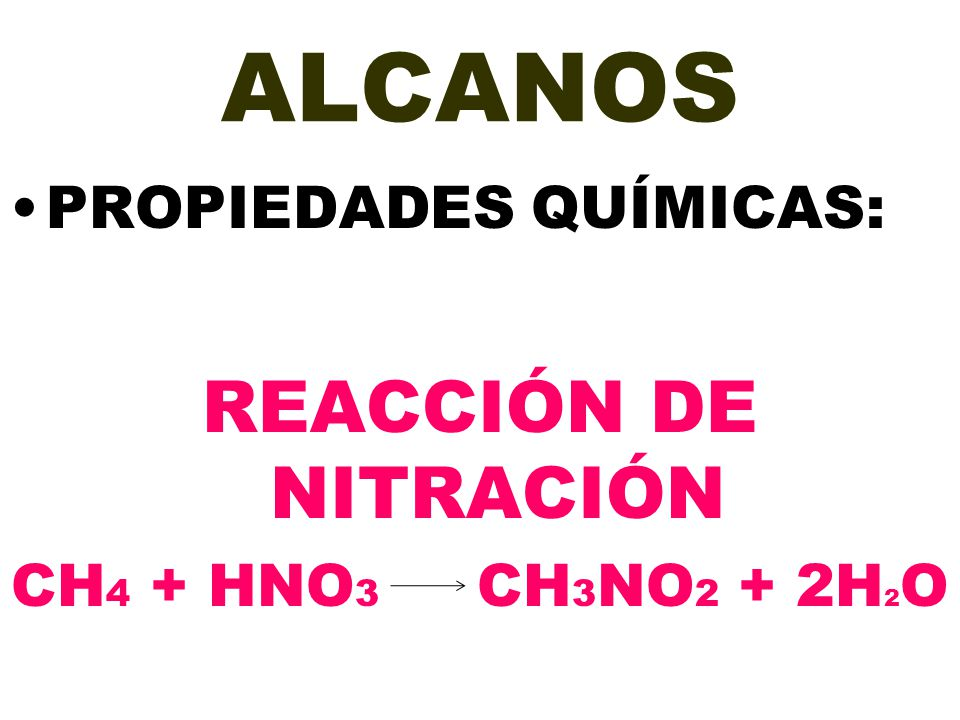 ALCANOS REACCIÓN DE NITRACIÓN PROPIEDADES QUÍMICAS: