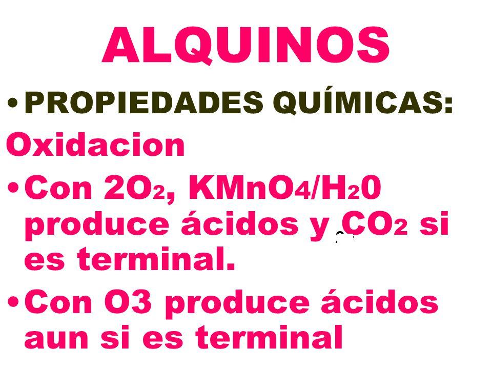 ALQUINOS PROPIEDADES QUÍMICAS: Oxidacion. Con 2O2, KMnO4/H20 produce ácidos y CO2 si es terminal.