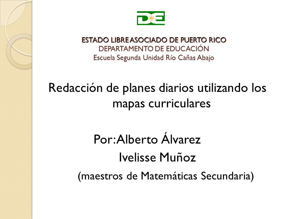 ESTADO LIBRE ASOCIADO DE PUERTO RICO DEPARTAMENTO DE EDUCACIÓN Escuela Segunda Unidad Río Cañas Abajo