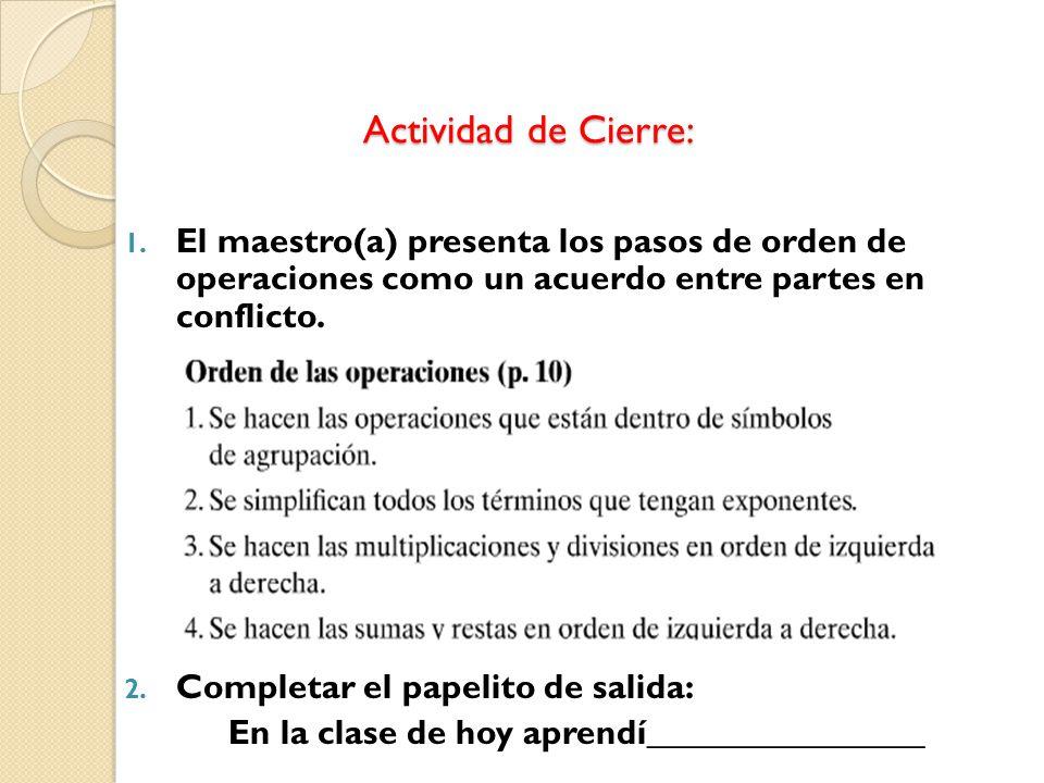 Actividad de Cierre: El maestro(a) presenta los pasos de orden de operaciones como un acuerdo entre partes en conflicto.