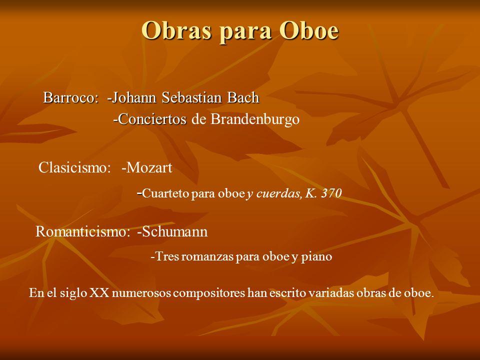 Obras para Oboe Barroco: -Johann Sebastian Bach Clasicismo: -Mozart