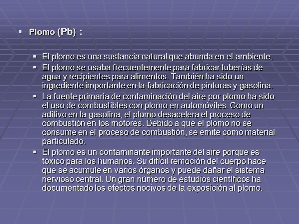 Plomo (Pb) : El plomo es una sustancia natural que abunda en el ambiente.