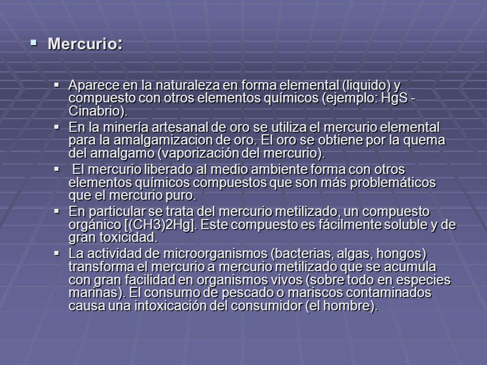 Mercurio: Aparece en la naturaleza en forma elemental (liquido) y compuesto con otros elementos químicos (ejemplo: HgS - Cinabrio).