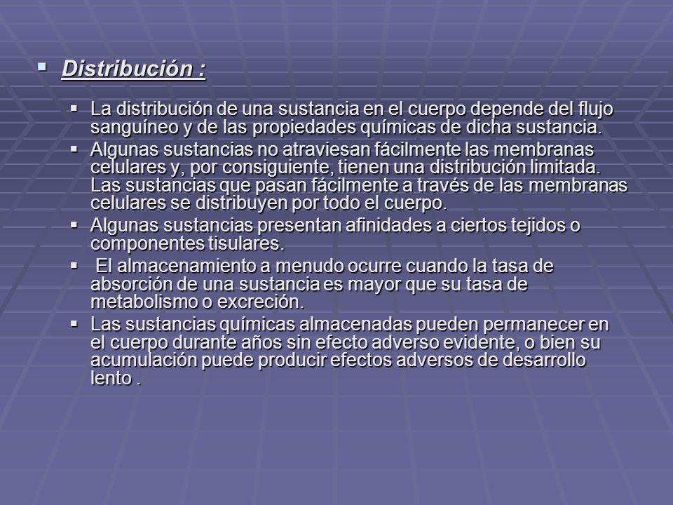 Distribución : La distribución de una sustancia en el cuerpo depende del flujo sanguíneo y de las propiedades químicas de dicha sustancia.