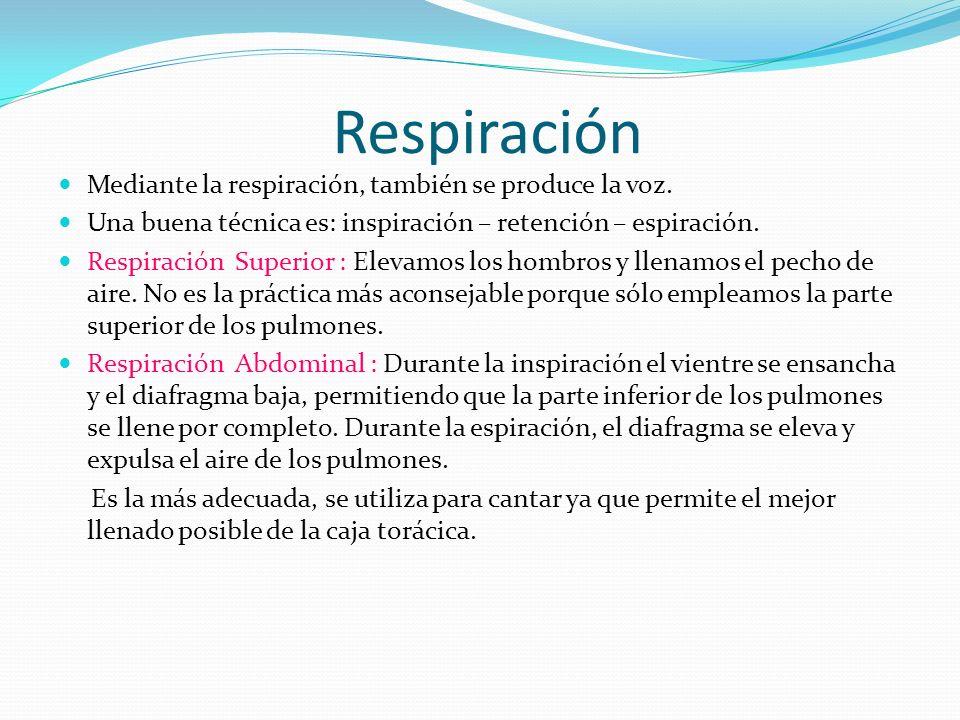 Respiración Mediante la respiración, también se produce la voz.