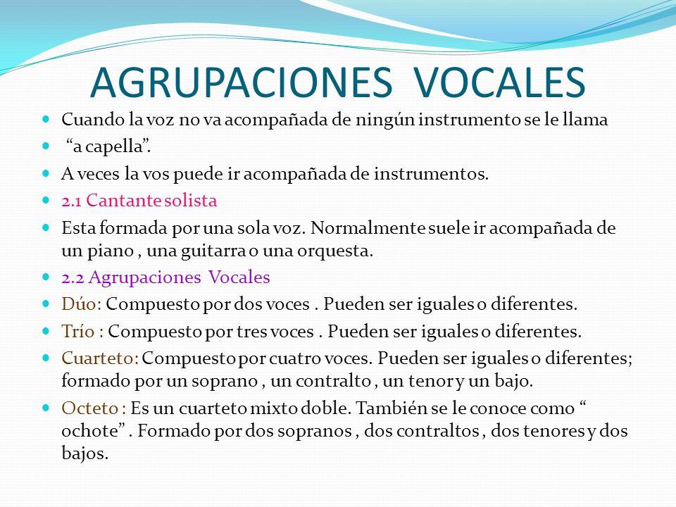 AGRUPACIONES VOCALESCuando la voz no va acompañada de ningún instrumento se le llama. a capella .