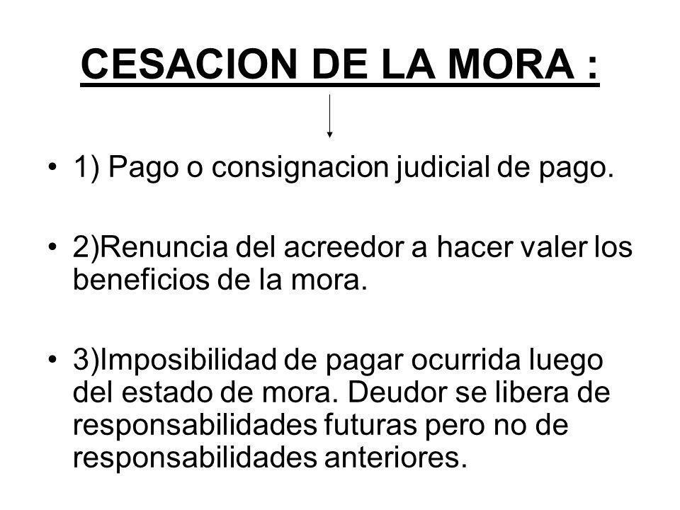 CESACION DE LA MORA : 1) Pago o consignacion judicial de pago.