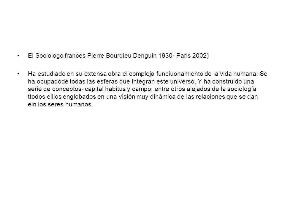 El Sociologo frances Pierre Bourdieu Denguin 1930- Paris 2002)