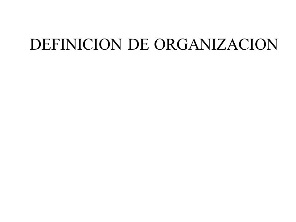 DEFINICION DE ORGANIZACION