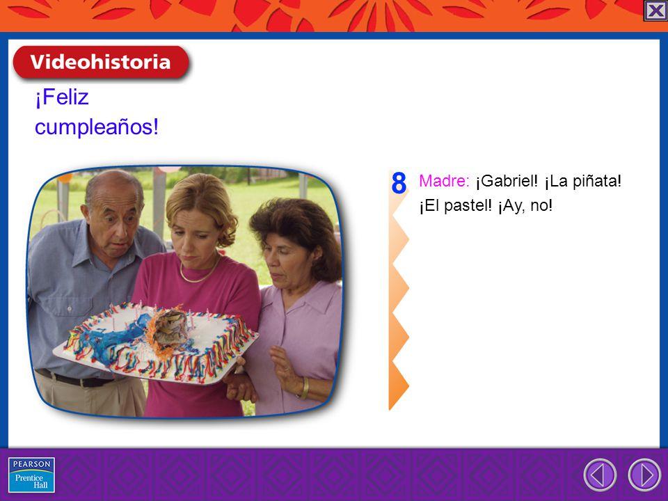 ¡Feliz cumpleaños! 8 Madre: ¡Gabriel! ¡La piñata! ¡El pastel! ¡Ay, no!