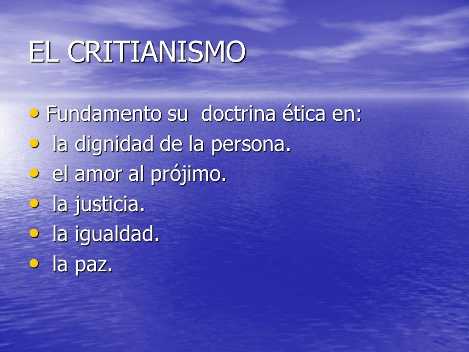 EL CRITIANISMO Fundamento su doctrina ética en: