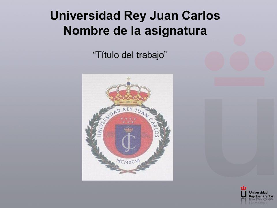 Universidad Rey Juan Carlos Nombre de la asignatura