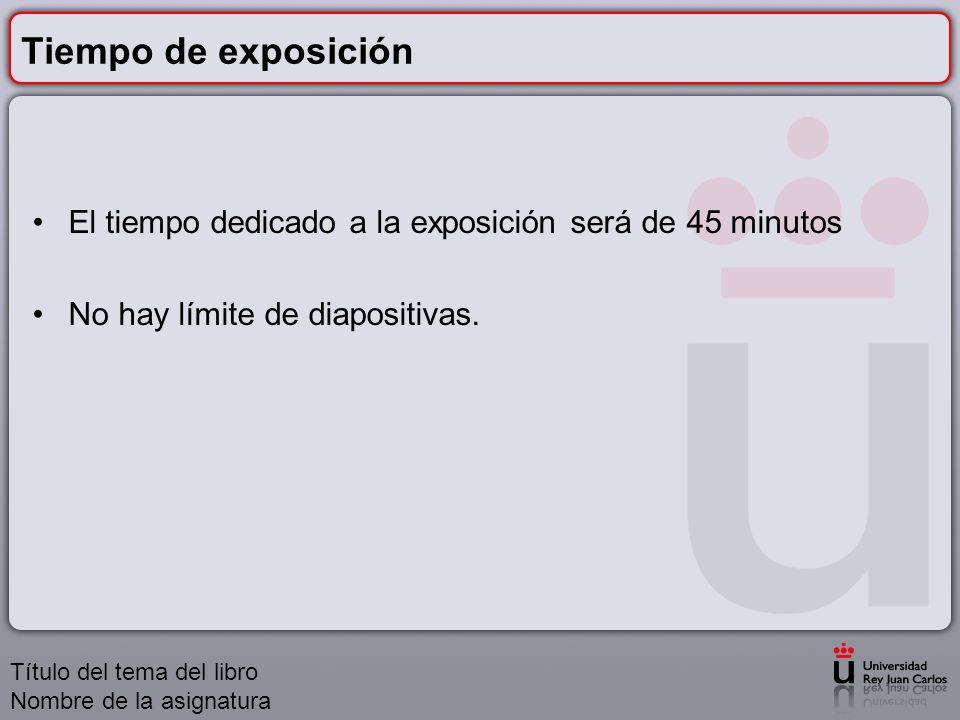 Tiempo de exposición El tiempo dedicado a la exposición será de 45 minutos. No hay límite de diapositivas.