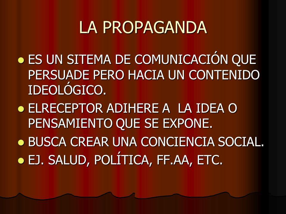 LA PROPAGANDAES UN SITEMA DE COMUNICACIÓN QUE PERSUADE PERO HACIA UN CONTENIDO IDEOLÓGICO.