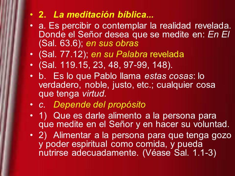2. La meditación bíblica... a. Es percibir o contemplar la realidad revelada. Donde el Señor desea que se medite en: En El (Sal. 63.6); en sus obras.