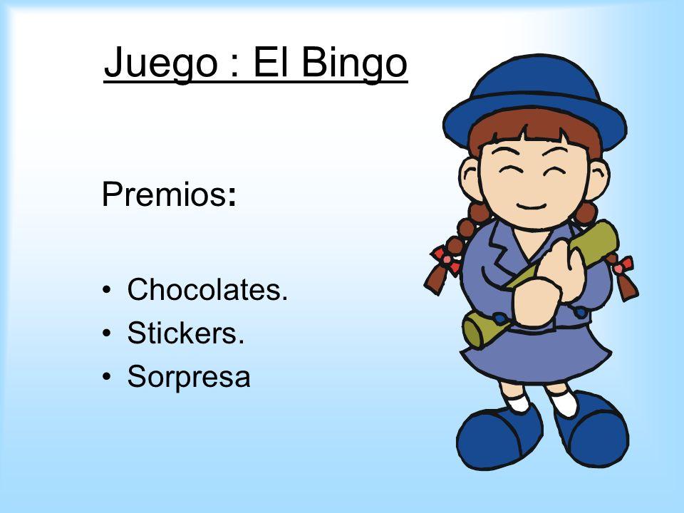 Juego : El Bingo Premios: Chocolates. Stickers. Sorpresa