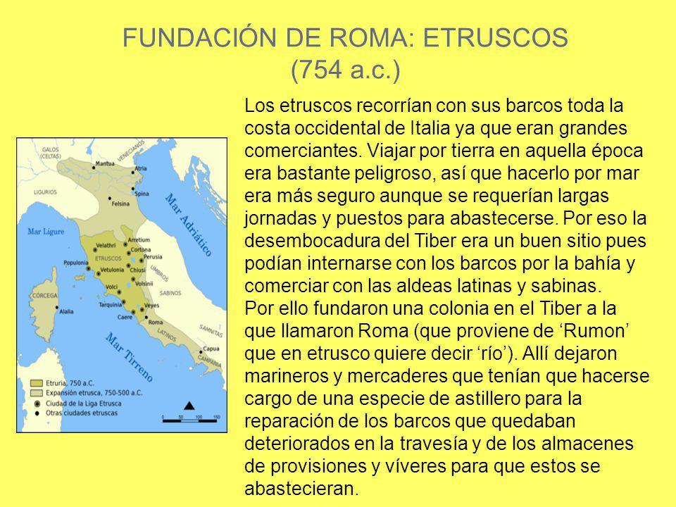 FUNDACIÓN DE ROMA: ETRUSCOS (754 a.c.)