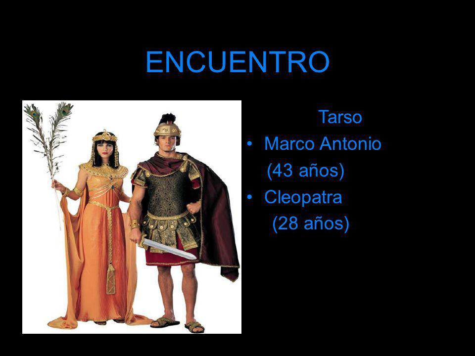ENCUENTRO Tarso Marco Antonio (43 años) Cleopatra (28 años)