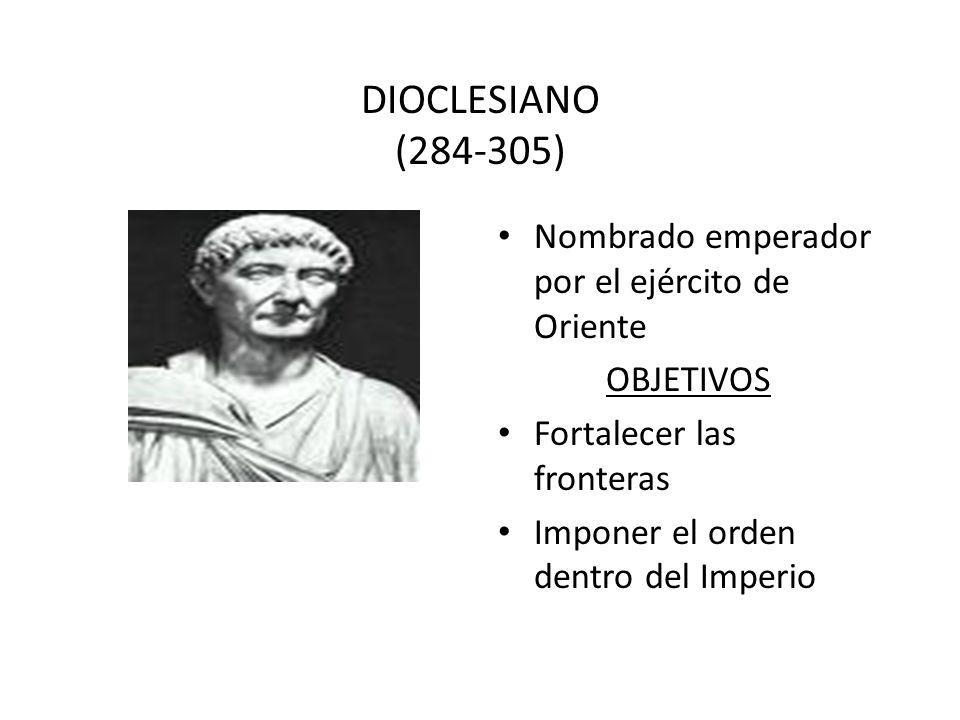 DIOCLESIANO (284-305) Nombrado emperador por el ejército de Oriente