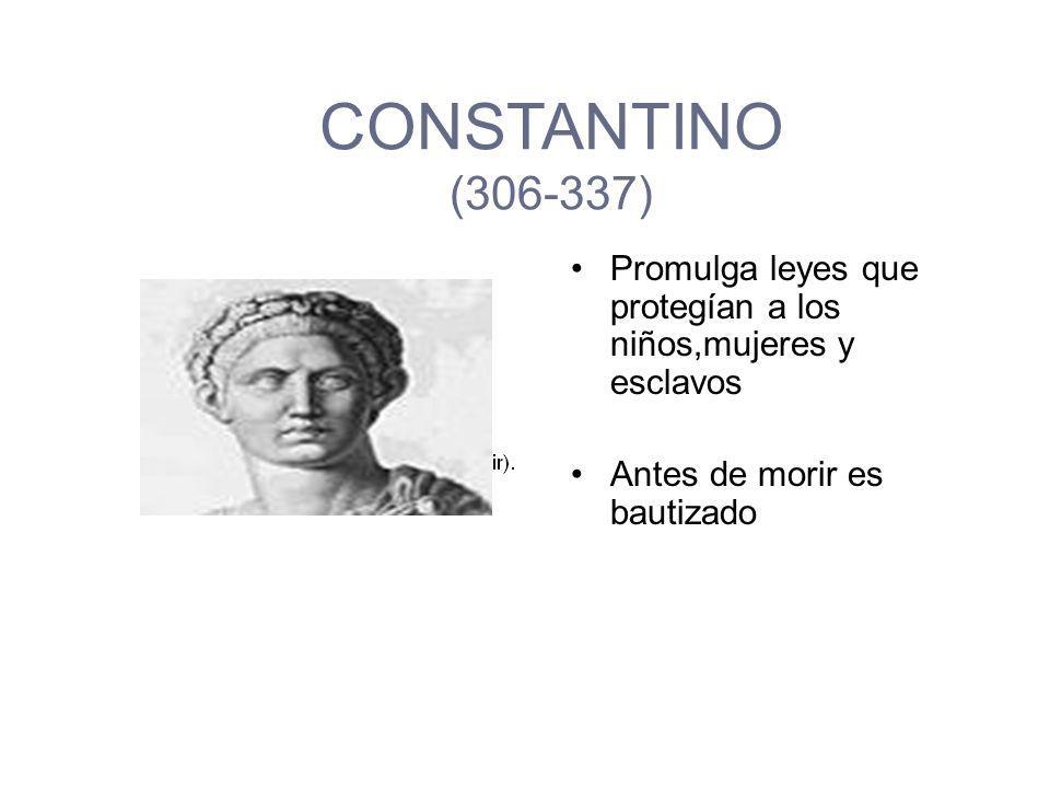 CONSTANTINO (306-337) Promulga leyes que protegían a los niños,mujeres y esclavos.