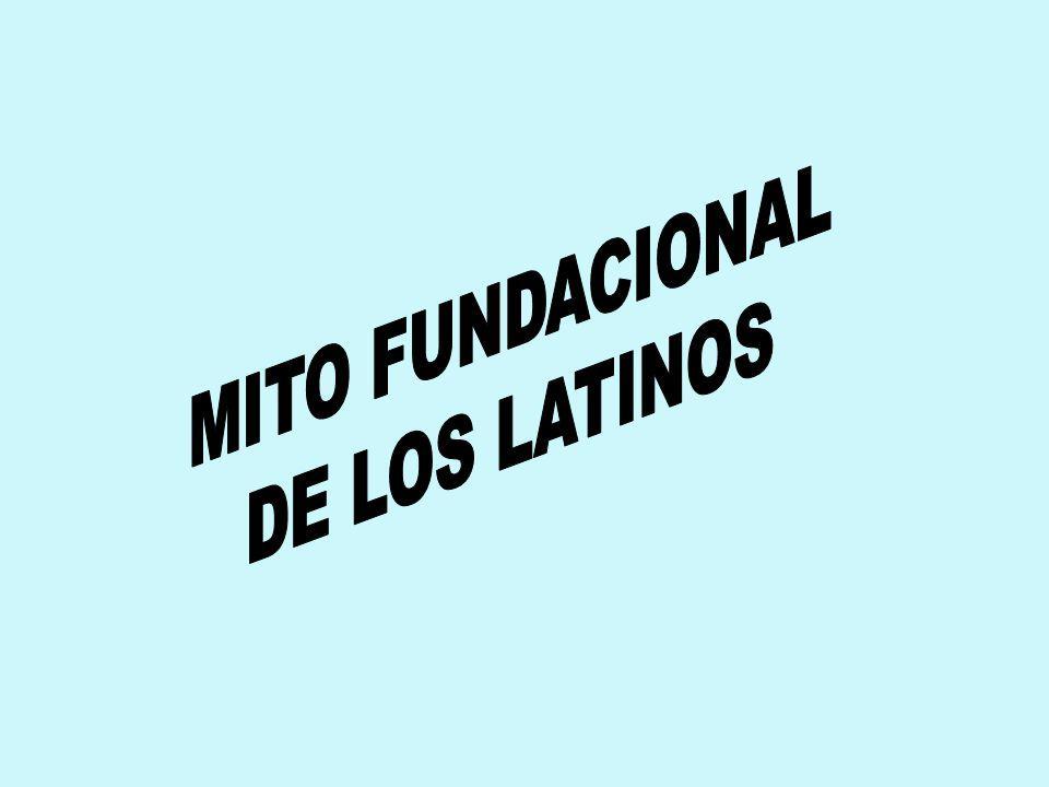 MITO FUNDACIONAL DE LOS LATINOS