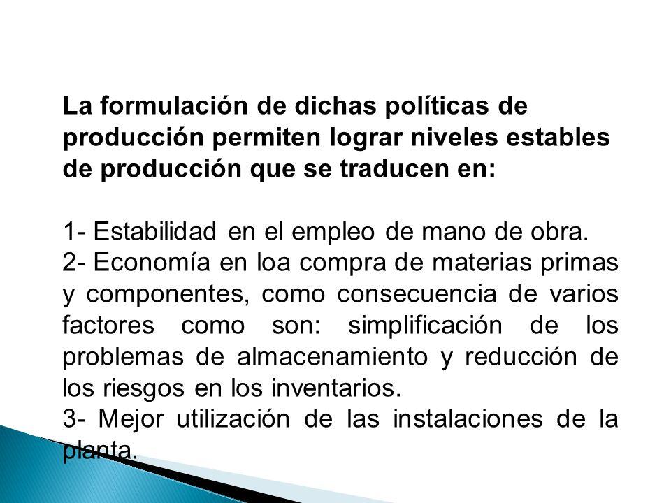 La formulación de dichas políticas de producción permiten lograr niveles estables de producción que se traducen en:
