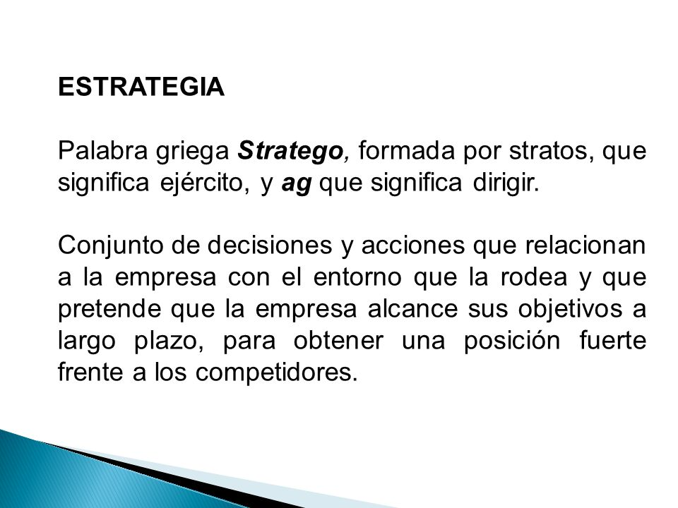 ESTRATEGIA Palabra griega Stratego, formada por stratos, que significa ejército, y ag que significa dirigir.