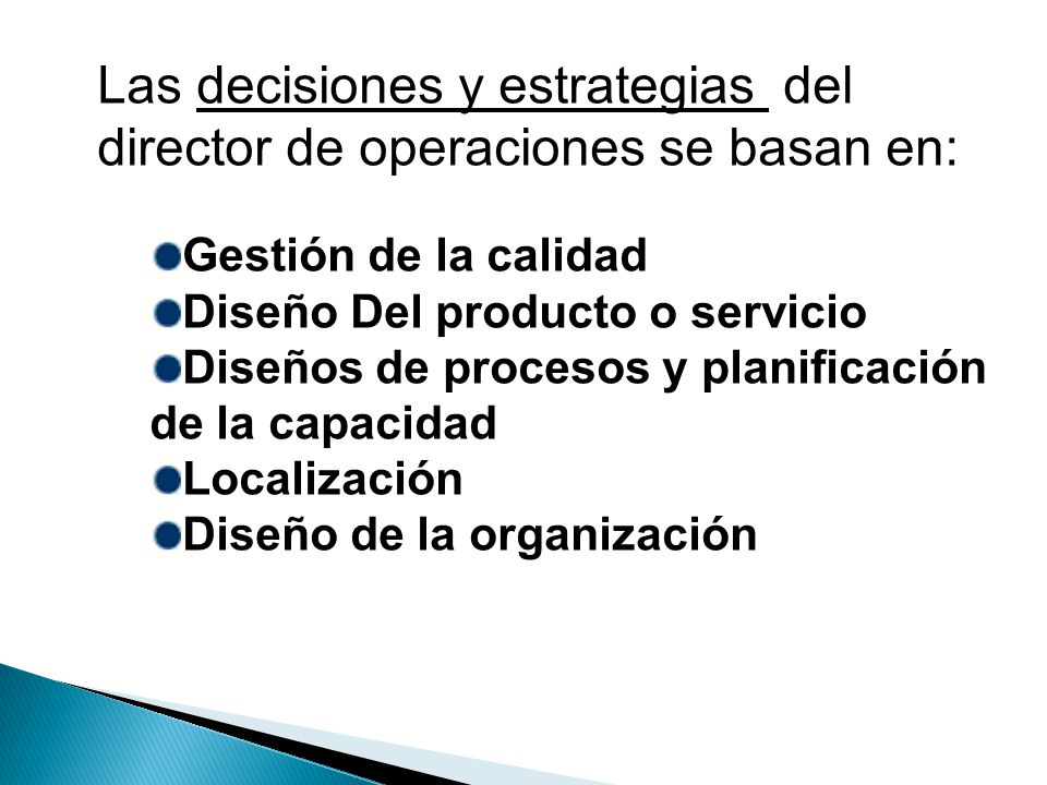 Las decisiones y estrategias del director de operaciones se basan en: