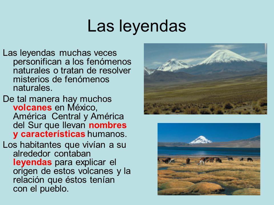 Las leyendas Las leyendas muchas veces personifican a los fenómenos naturales o tratan de resolver misterios de fenómenos naturales.