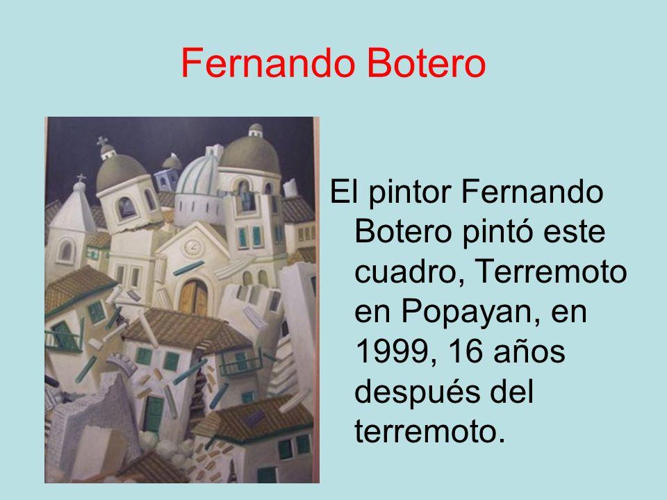 Fernando Botero El pintor Fernando Botero pintó este cuadro, Terremoto en Popayan, en 1999, 16 años después del terremoto.